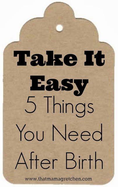 Take It Easy: 5 Things You Need After Birth