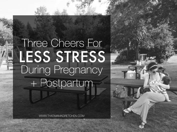 LESS STRESS DURING PREGNANCY + POSTPARTUM